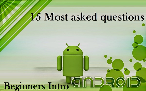 Most asked questions about Androuid - Beginners Intro