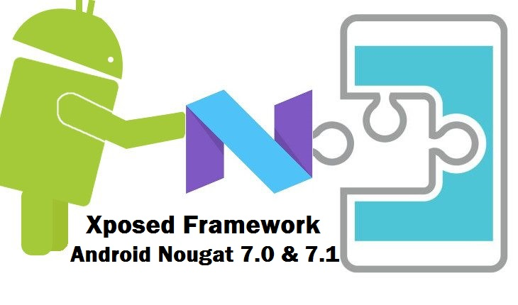 How To Install Official Xposed Framework on Android Nougat 7 0 & 7 1