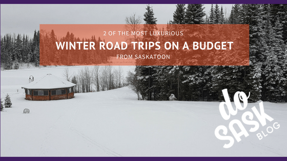 Luxurious winter road trips to take this winter from Saskatoon