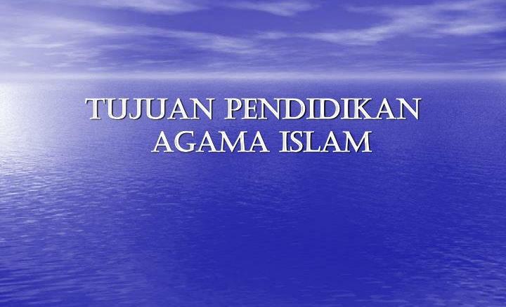 Tujuan Pendidikan Agama Islam