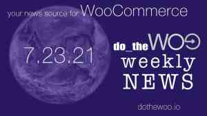 WooCommerce News Podcast from Do the Woo July 23 2021