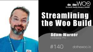 Do the Woo Podcast Streamlining the WooCommerce Build with Adam Warner