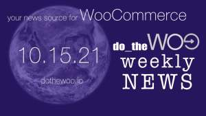 WooCommerce News Podcast October 15 2021