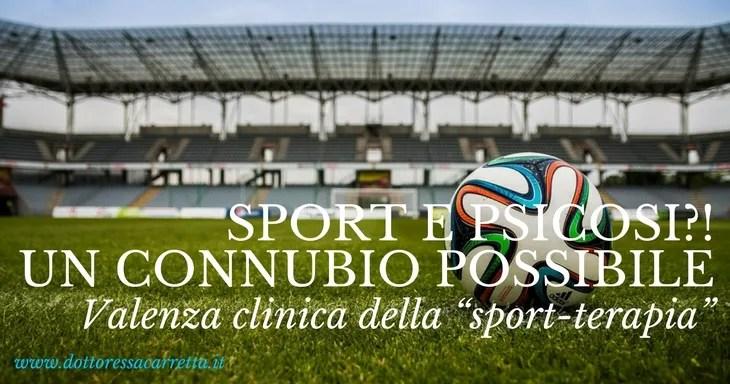 """Sport e psicosi?! Un connubio possibile. Valenza clinica della """"sport-terapia"""" nei pazienti psichiatrici"""