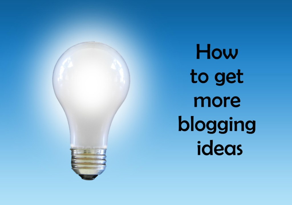 How to get more blogging ideas