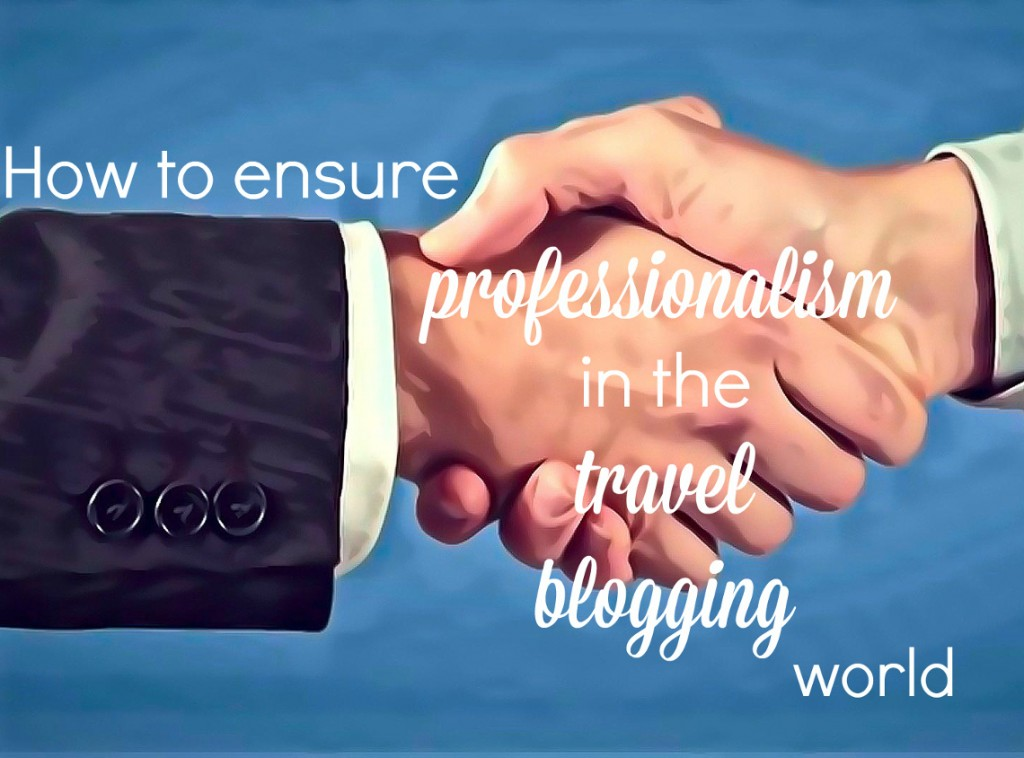 How to ensure professionalism in the travel blogging world