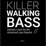Review: Killer Walking Bass – Melodic Lines for the Advanced Jazz Bassist