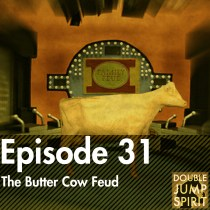 Double Jump Spirit Episode 31: The Butter Cow Feud
