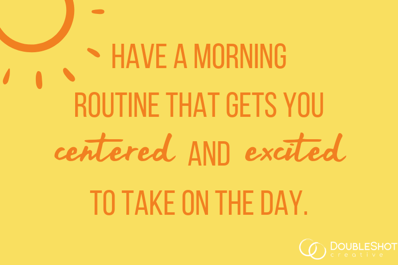 Have a Morning Routine That Gets You Centered and Excited to Take On the Day