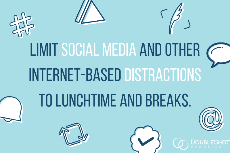 Limit Social Media and Other Internet-based Distractions to Lunchtime and Breaks