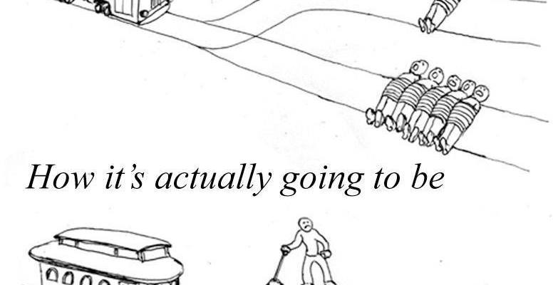 """Image macro of the trolley problem. top text reads """"How You imagine the trolly problem"""" with an arrow pointing to a figure on the lever. Bottom portion text reads """"How its actually going to be"""" with an arrow pointing to a character tied to the tracks."""