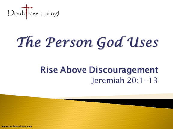 Rise Above Discouragement - Jeremiah 20.1-13