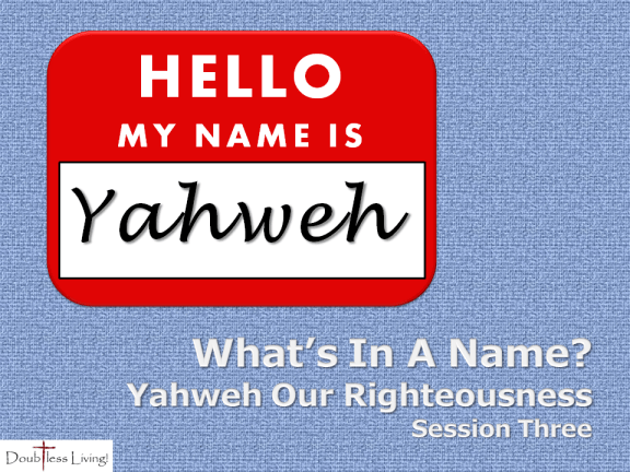 Yahweh Our Righteousness - Doubtless Living