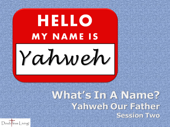 What's In A Name - Session Two - Yahweh Our Father