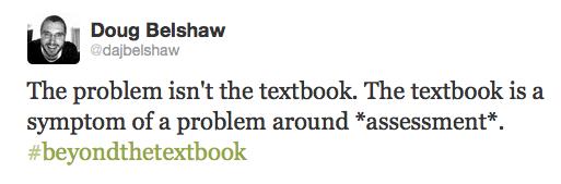 The problem isn't the textbook. The textbook is a symptom of a problem around *assessment*. #beyondthetextbook