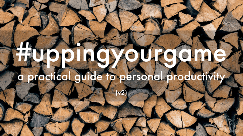 #uppingyourgame: a practical guide to personal productivity (v2)