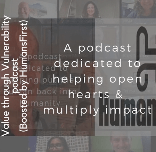 Value Through Vulnerability Podcast (Boosted by HumansFirst)