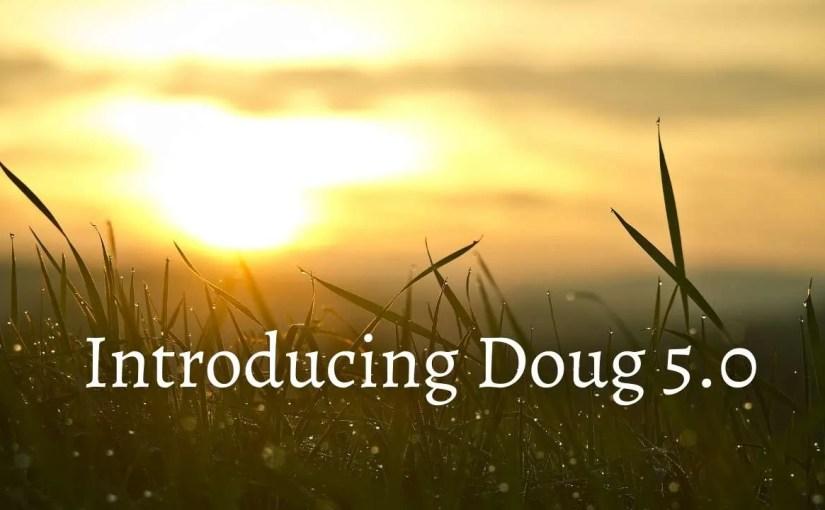 Introducing Doug 5.0