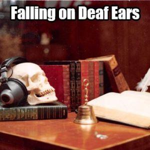 Falling on Deaf Ears Text