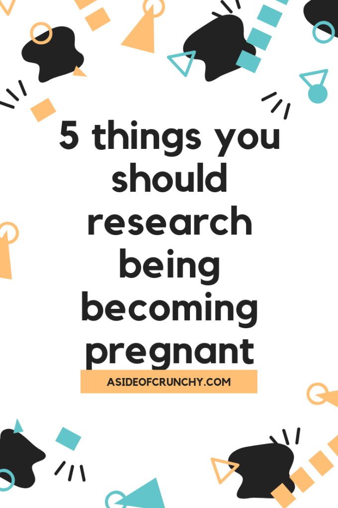 5 topics every person should research before they are even expecting. pregnancy research. parenting options. pregnancy options.