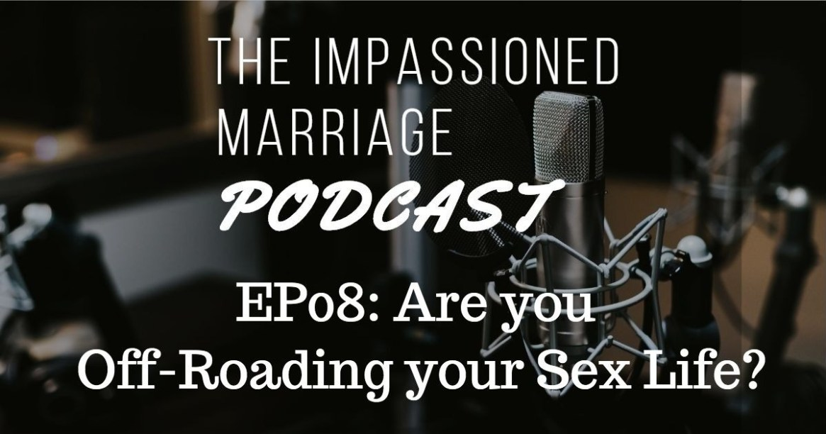EP08: Are you Off-Roading your Sex Life?