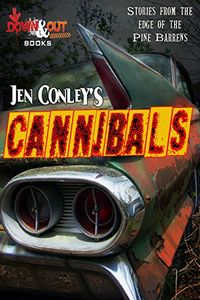 Cannibals: Stories from the Edge of the Pine Barrens by Jen Conley