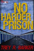 No Harder Prison by Trey R. Barker