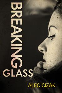 Breaking Glass by Alec Cizak