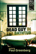 Dead Guy in the Bathtub: Stories by Paul Greenberg
