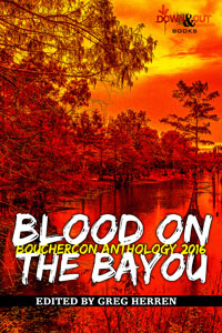 Blood on the Bayou: Bouchercon Anthology 2016 by Greg Herren, editor