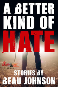A Better Kind of Hate: Stories by Beau Johnson