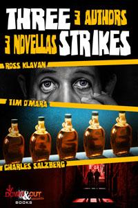 Three Strikes: 3 Authors, 3 Novellas by Ross Klavan, Tim O'Mara and Charles Salzberg