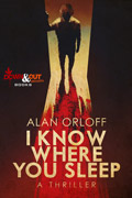I Know Where You Sleep by Alan Orloff