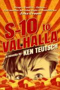S-10 to Valhalla by Ken Teutsch