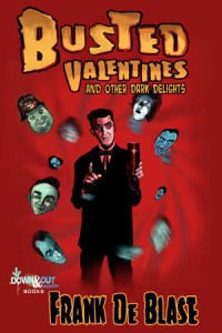 Busted Valentines and Other Dark Delights by Frank De Blase