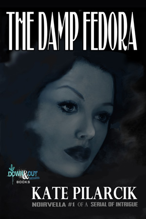 The Damp Fedora by Kate Pilarcik