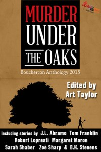 Murder Under the Oaks: Bouchercon Anthology 2015, edited by Art Taylor
