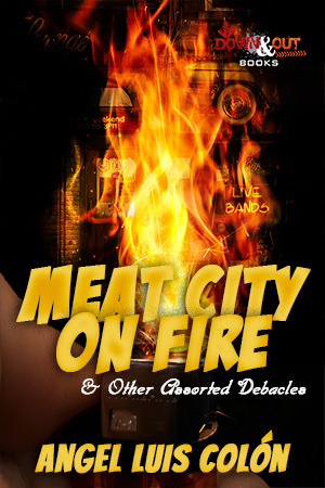 Meat City on Fire (and Other Assorted Debacles) by Angel Luis Colón