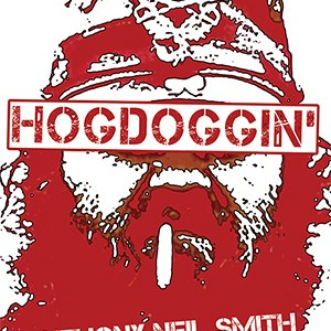 Hogdoggin' by Anthony Neil Smith