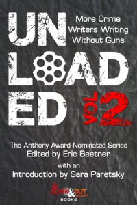 Unloaded Volume 2: More Crime Writers Writing Without Guns edited by Eric Beetner