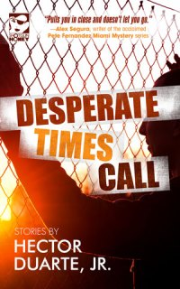 Desperate Times Call: Stories by Hector Duarte, Jr.