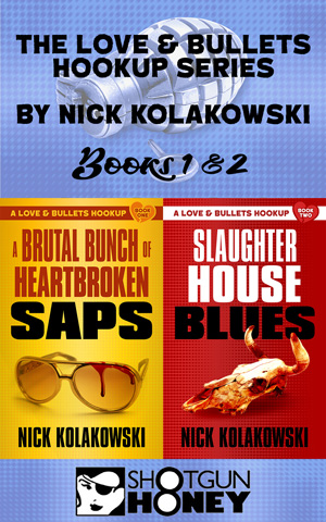 The Love & Bullets Hookup Series Books 1 & 2 by Nick Kolakowski