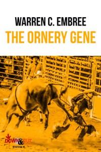 The Ornery Gene by Warren Embree