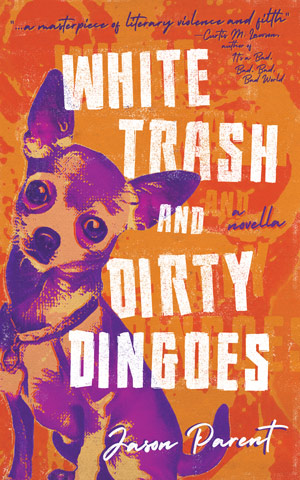 White Trash and Dirty Dingoes by Jason Parent