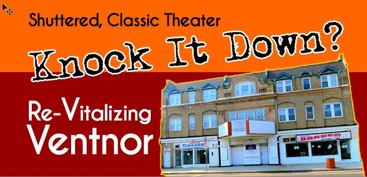 Ventnor Movie Theater Close to Sale? Tear Down or Fixer