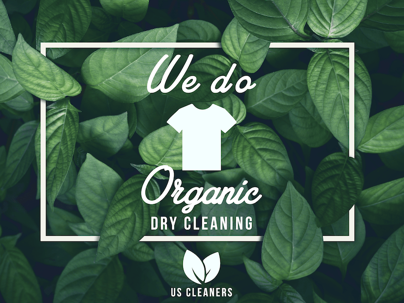 We proudly do Organic Dry Cleaning