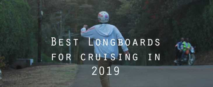 best longboards for cruising 2019