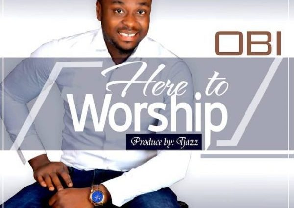 Here To Worship By Obi