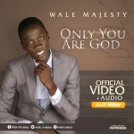 Only You Are God WALE MAJESTY