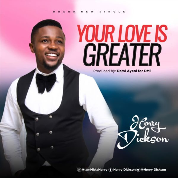 YOUR LOVE IS GREATER BY HENRY DICKSON